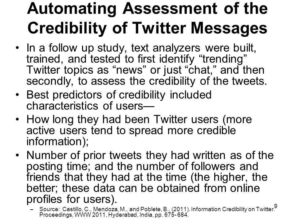 9 Automating Assessment of the Credibility of Twitter Messages In a follow up study, text analyzers were built, trained, and tested to first identify