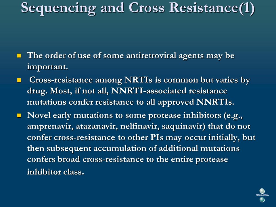 Sequencing and Cross Resistance(1) The order of use of some antiretroviral agents may be important.