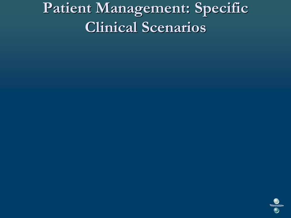 Patient Management: Specific Clinical Scenarios