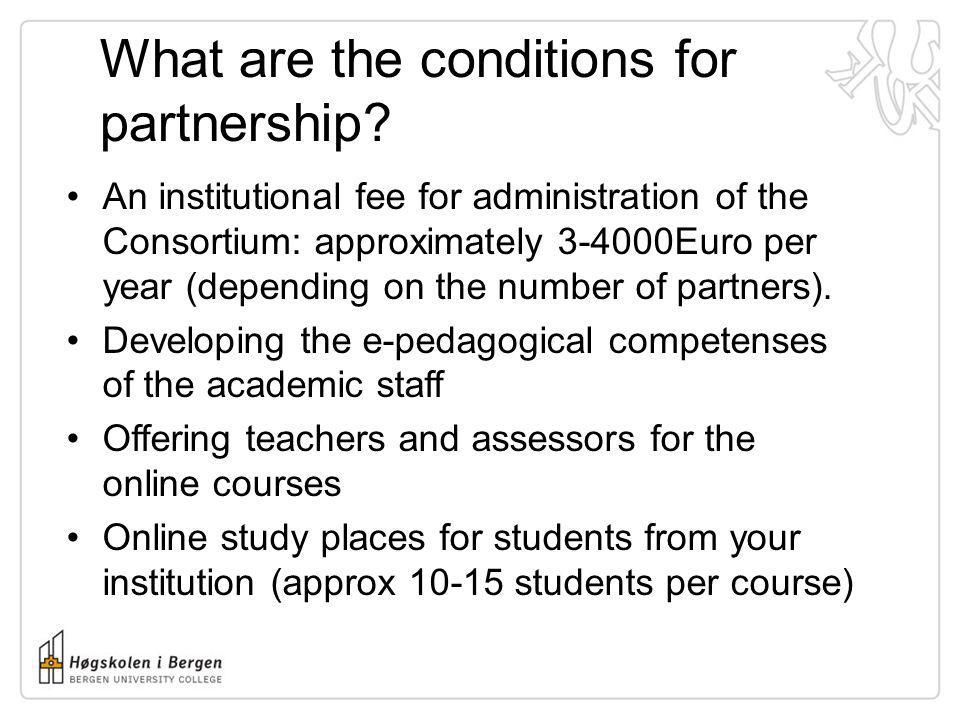 What are the conditions for partnership? An institutional fee for administration of the Consortium: approximately 3-4000Euro per year (depending on th