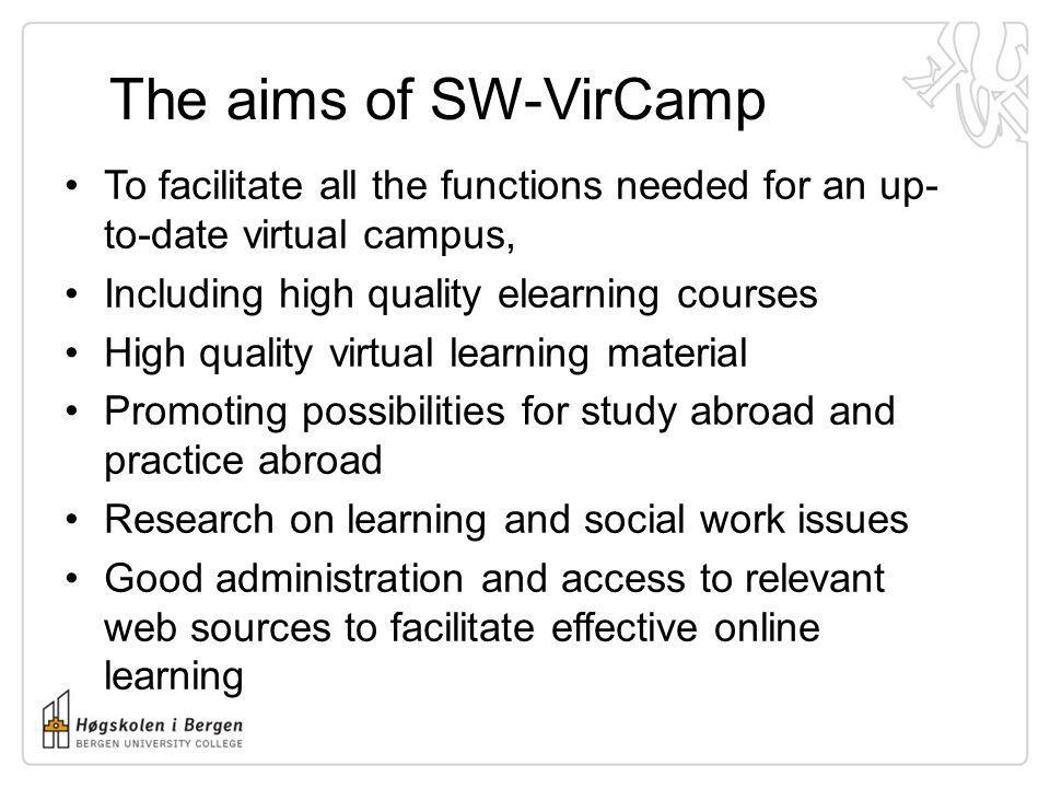 The aims of SW-VirCamp To facilitate all the functions needed for an up- to-date virtual campus, Including high quality elearning courses High quality