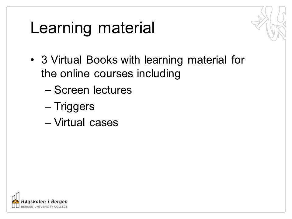 Learning material 3 Virtual Books with learning material for the online courses including –Screen lectures –Triggers –Virtual cases