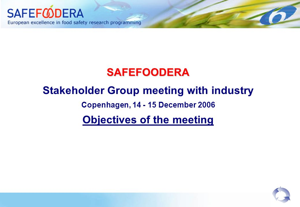 SAFEFOODERA Stakeholder Group meeting with industry Copenhagen, 14 - 15 December 2006 Objectives of the meeting