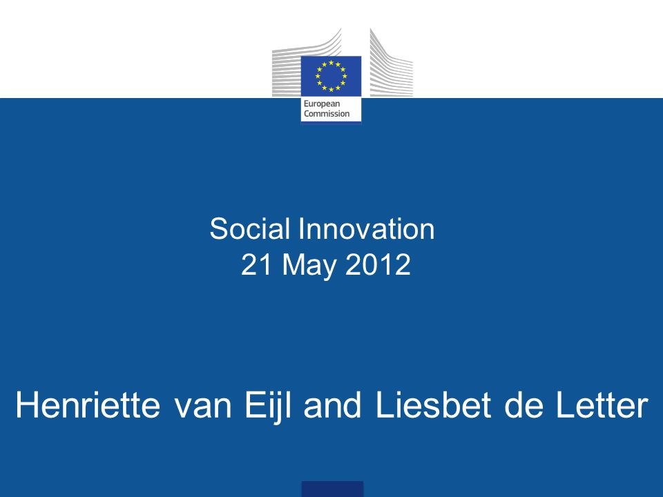 Social Innovation 21 May 2012 Henriette van Eijl and Liesbet de Letter