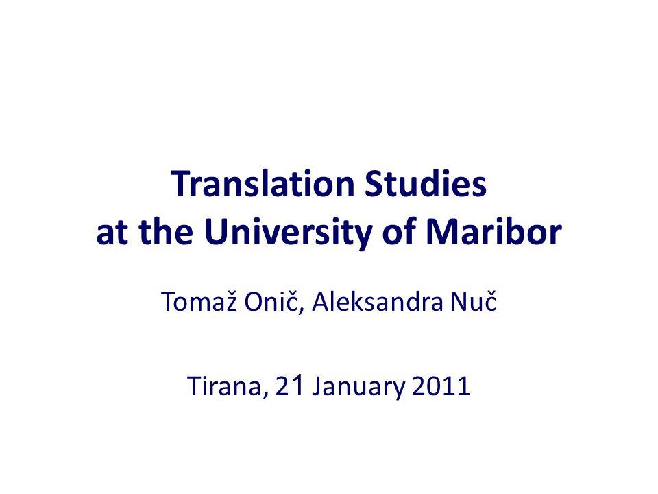 Translation Studies at the University of Maribor Tomaž Onič, Aleksandra Nuč Tirana, 2 1 January 2011