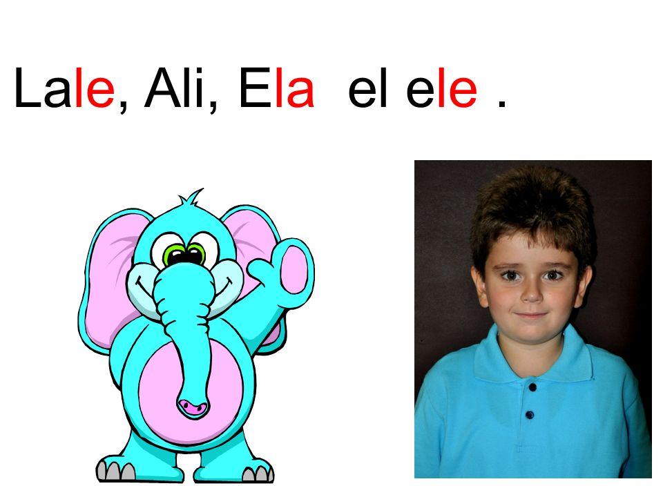 Lale, Ali, Ela el ele.