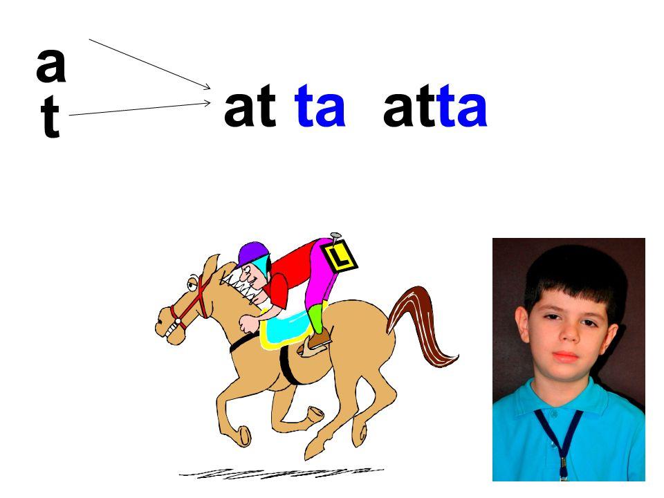 a t at ta atta