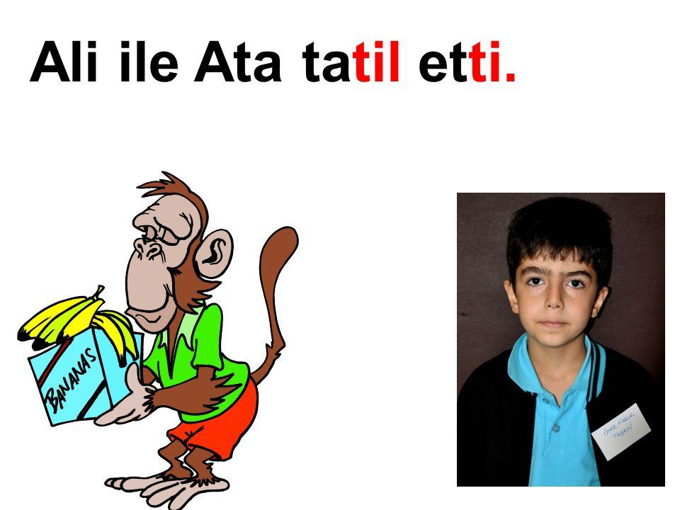 Ali ile Ata tatil etti.
