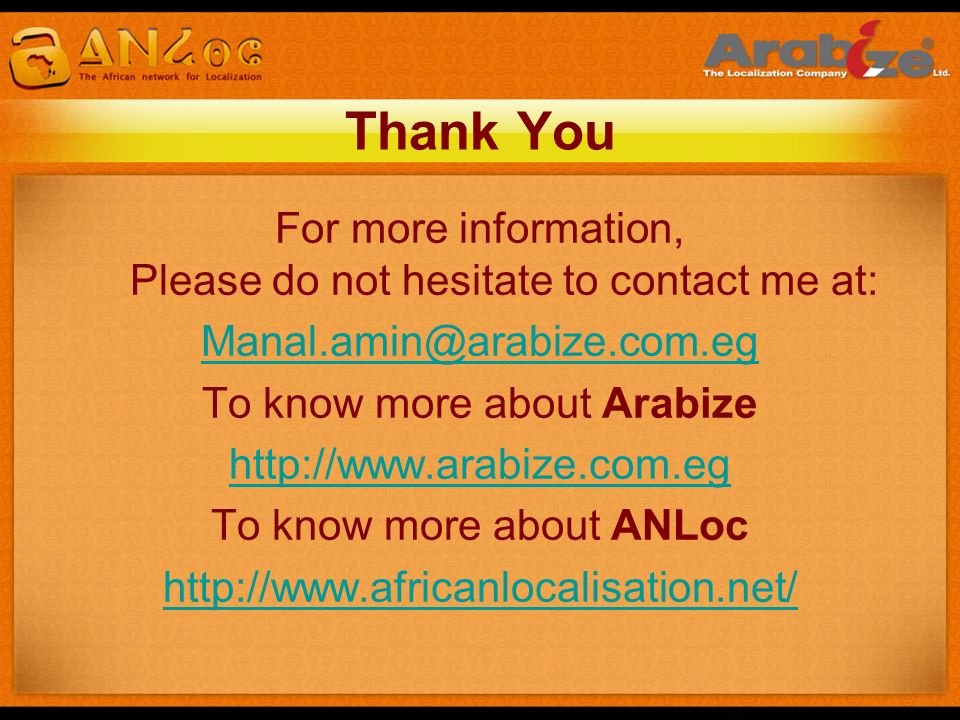 For more information, Please do not hesitate to contact me at: Manal.amin@arabize.com.eg To know more about Arabize http://www.arabize.com.eg To know