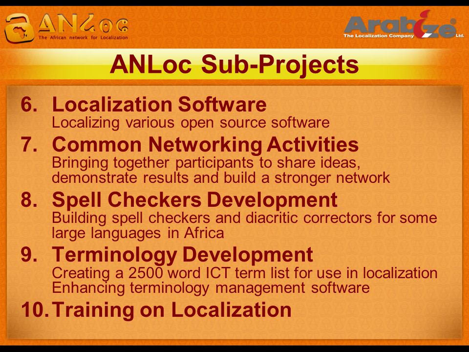 ANLoc Sub-Projects 6.Localization Software Localizing various open source software 7.Common Networking Activities Bringing together participants to sh