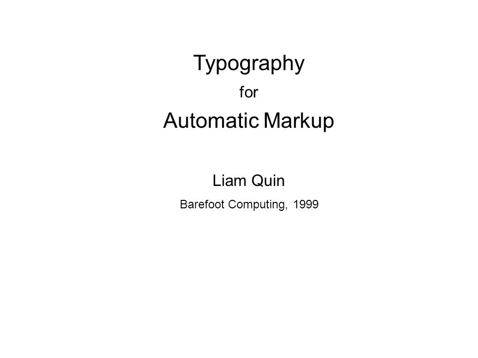 Typography for Automatic Markup Liam Quin Barefoot Computing, 1999
