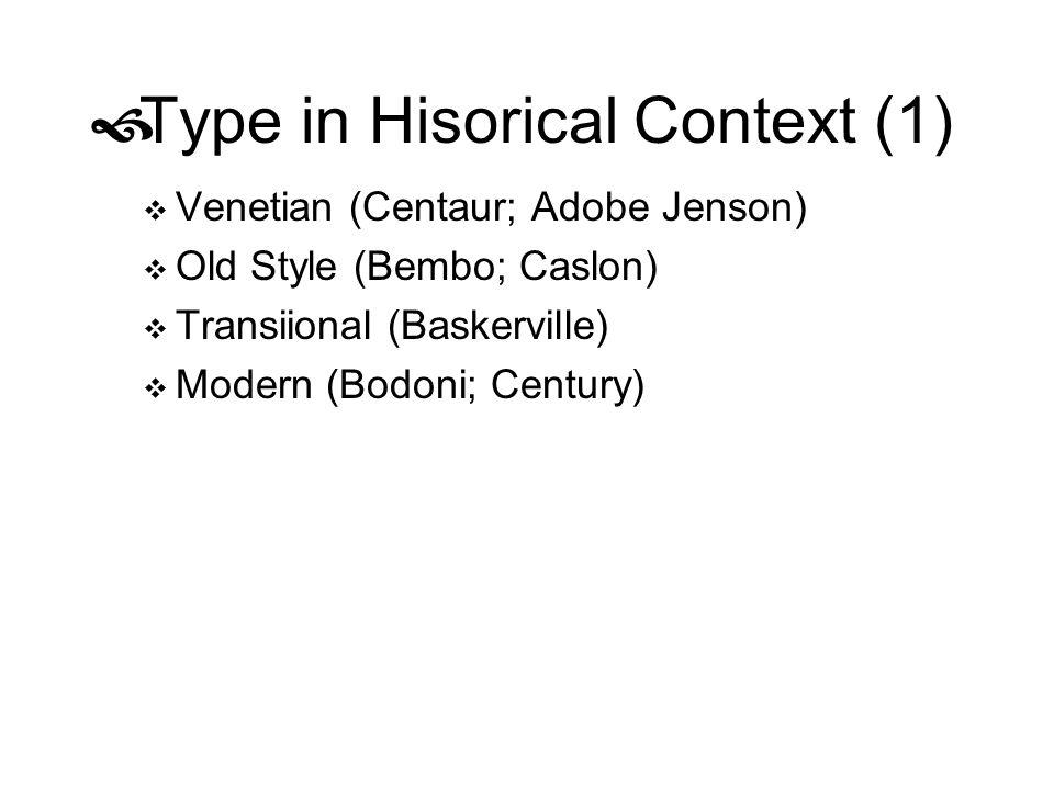 Type in Hisorical Context (1) Venetian (Centaur; Adobe Jenson) Old Style (Bembo; Caslon) Transiional (Baskerville) Modern (Bodoni; Century)