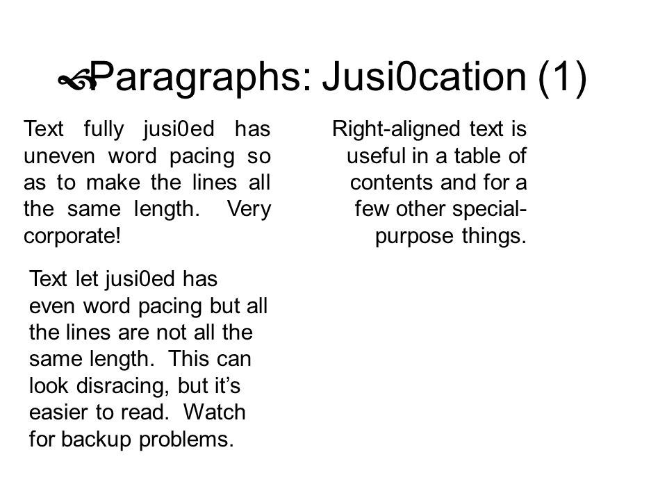 Paragraphs: Jusi0cation (1) Text fully jusi0ed has uneven word pacing so as to make the lines all the same length. Very corporate! Text let jusi0ed ha