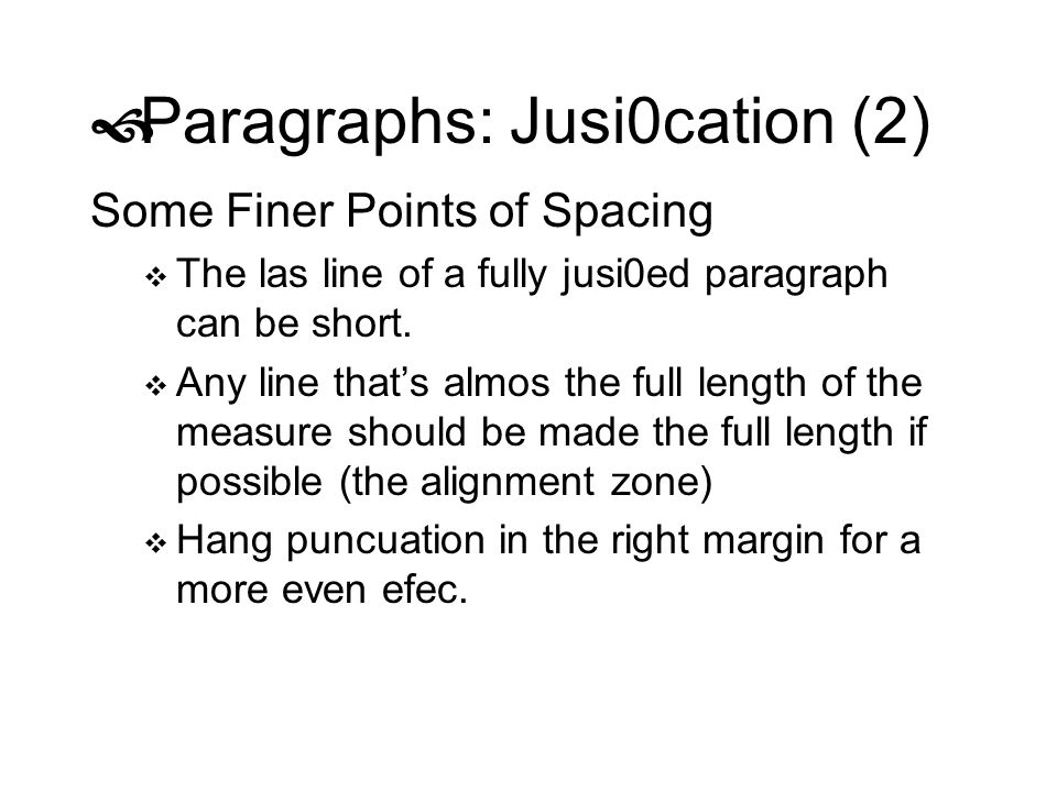 Paragraphs: Jusi0cation (2) Some Finer Points of Spacing The las line of a fully jusi0ed paragraph can be short. Any line thats almos the full length