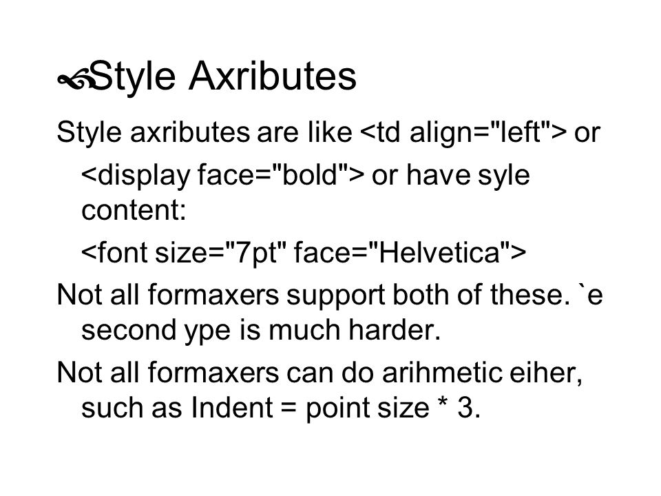 Style Axributes Style axributes are like or or have syle content: Not all formaxers support both of these. `e second ype is much harder. Not all forma