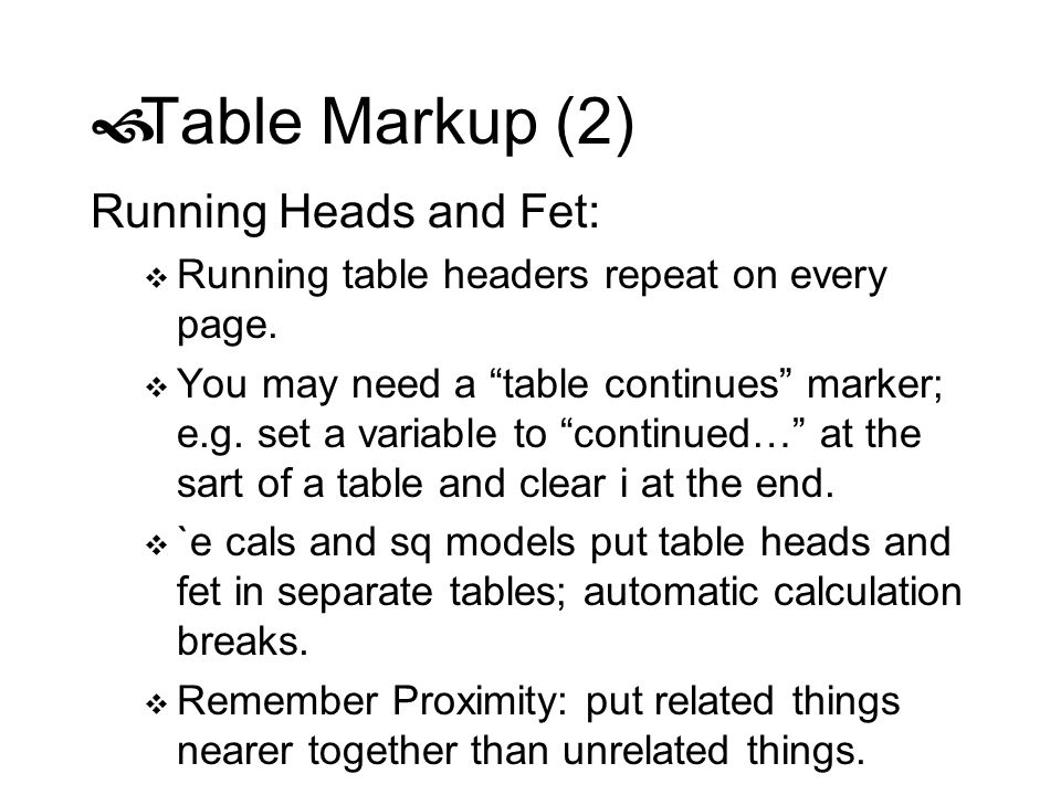 Table Markup (2) Running Heads and Fet: Running table headers repeat on every page. You may need a table continues marker; e.g. set a variable to cont