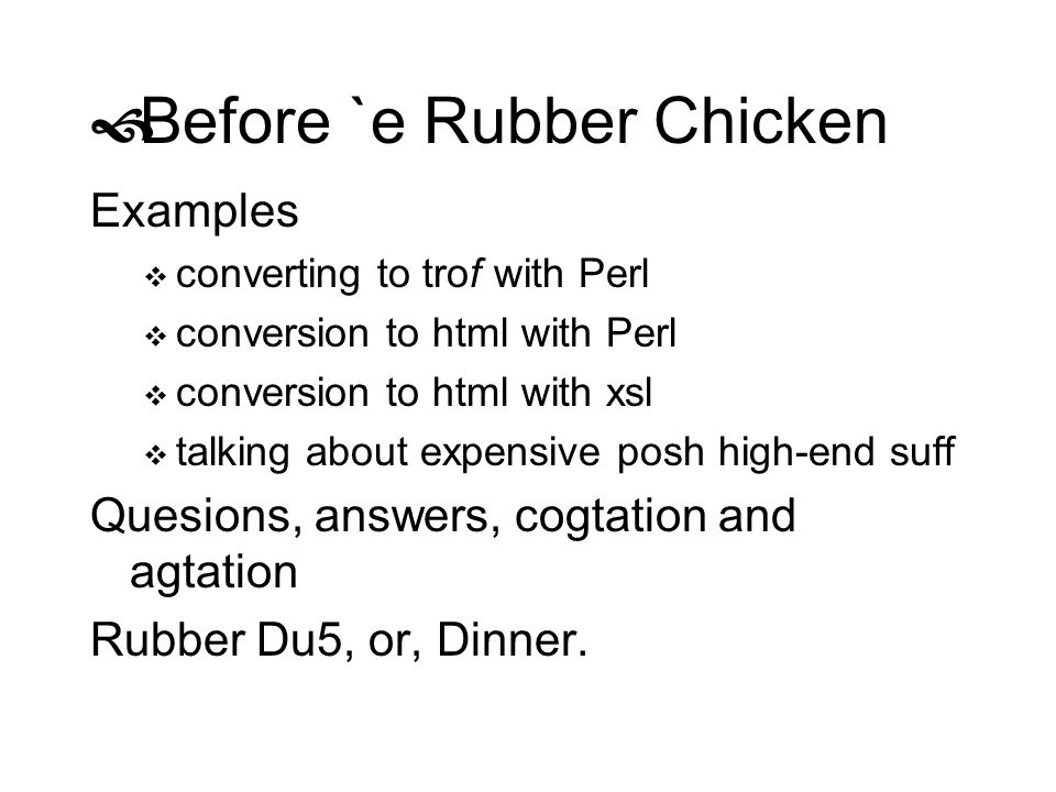 Before `e Rubber Chicken Examples converting to trof with Perl conversion to html with Perl conversion to html with xsl talking about expensive posh h