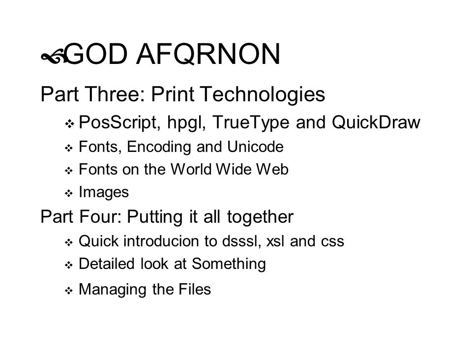 GOD AFQRNON Part Three: Print Technologies PosScript, hpgl, TrueType and QuickDraw Fonts, Encoding and Unicode Fonts on the World Wide Web Images Part