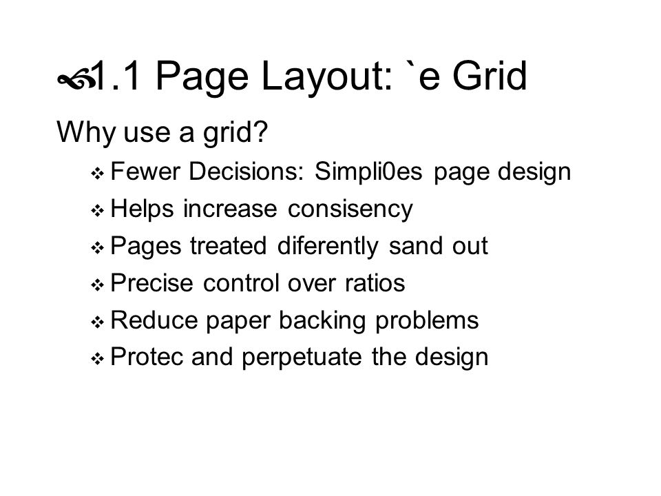 1.1 Page Layout: `e Grid Why use a grid? Fewer Decisions: Simpli0es page design Helps increase consisency Pages treated diferently sand out Precise co