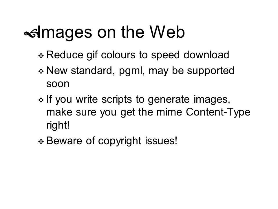 Images on the Web Reduce gif colours to speed download New standard, pgml, may be supported soon If you write scripts to generate images, make sure yo