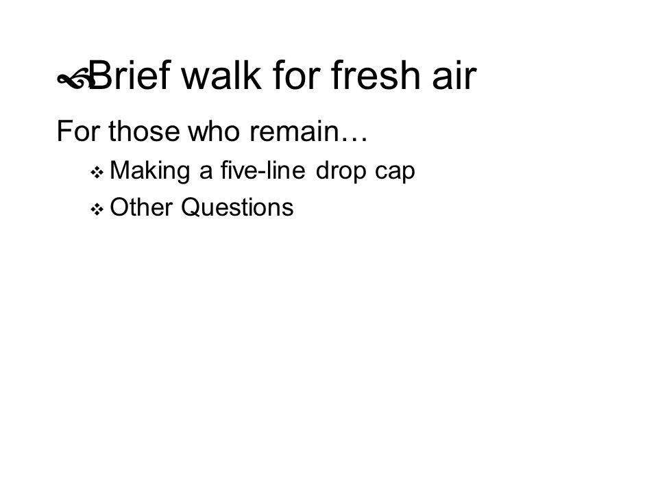 Brief walk for fresh air For those who remain… Making a five-line drop cap Other Questions