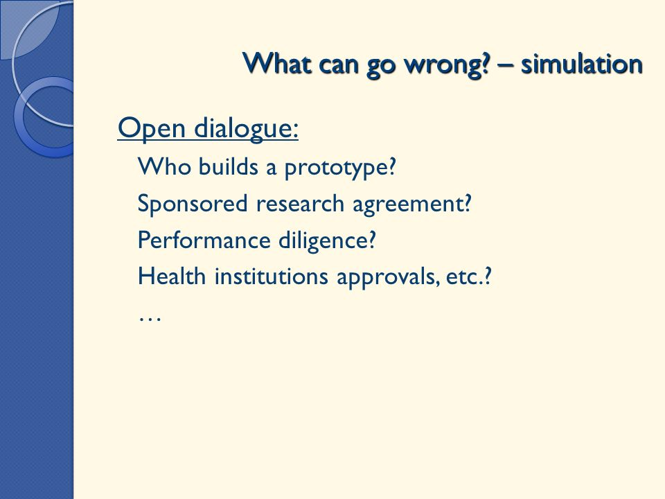 Open dialogue: - Who builds a prototype. - Sponsored research agreement.