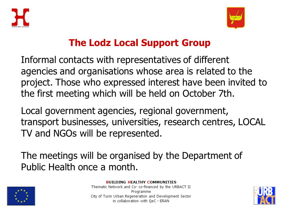 The Lodz Local Support Group Informal contacts with representatives of different agencies and organisations whose area is related to the project.