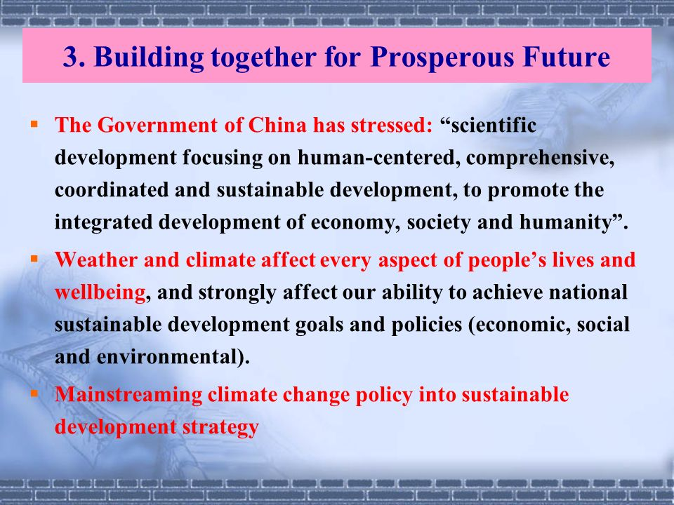 3. Building together for Prosperous Future The Government of China has stressed: scientific development focusing on human-centered, comprehensive, coo