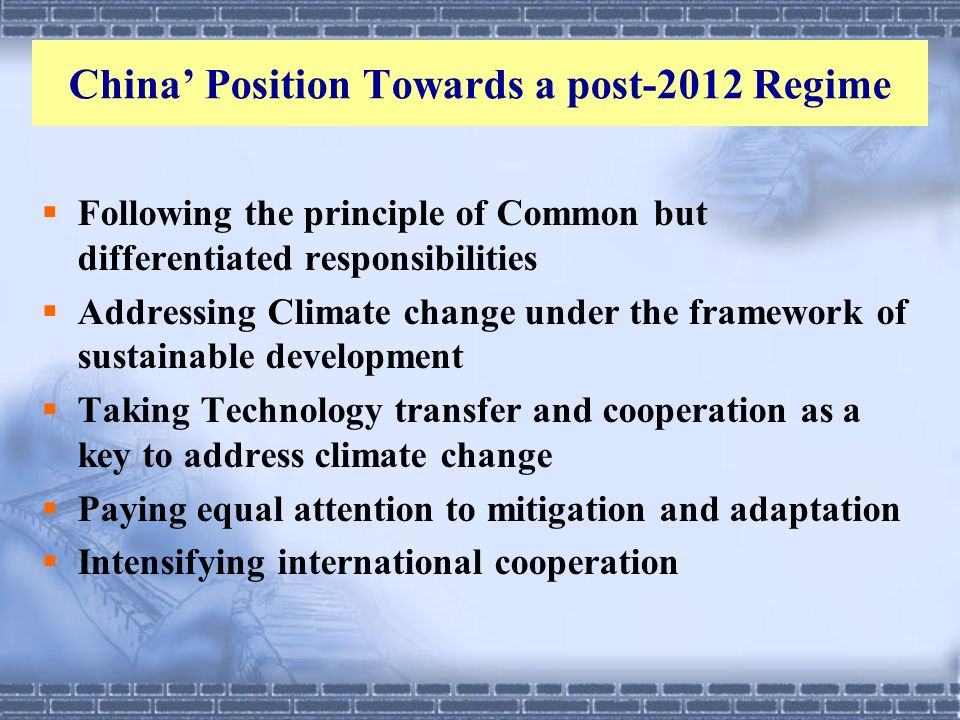 China Position Towards a post-2012 Regime Following the principle of Common but differentiated responsibilities Addressing Climate change under the fr
