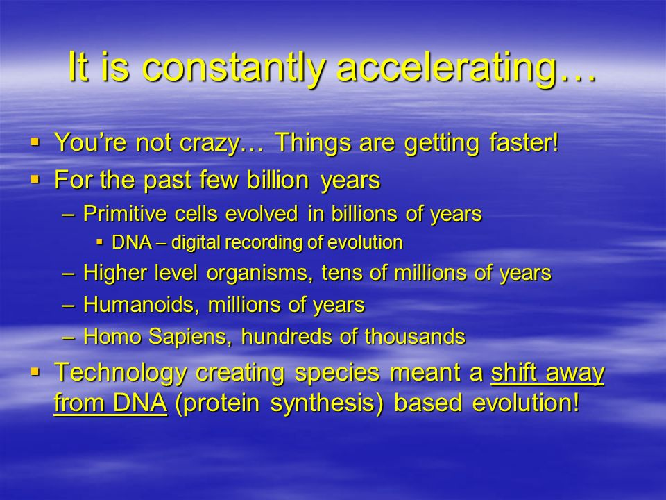 It is constantly accelerating… Youre not crazy… Things are getting faster! Youre not crazy… Things are getting faster! For the past few billion years
