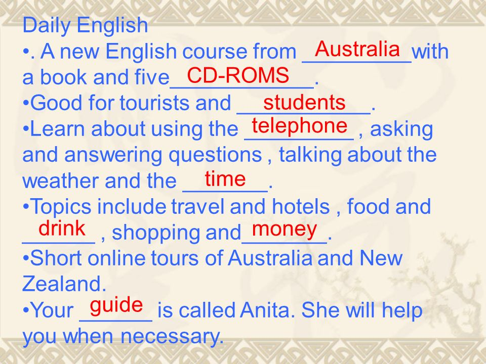 Daily English. A new English course from _________with a book and five____________. Good for tourists and ___________. Learn about using the _________