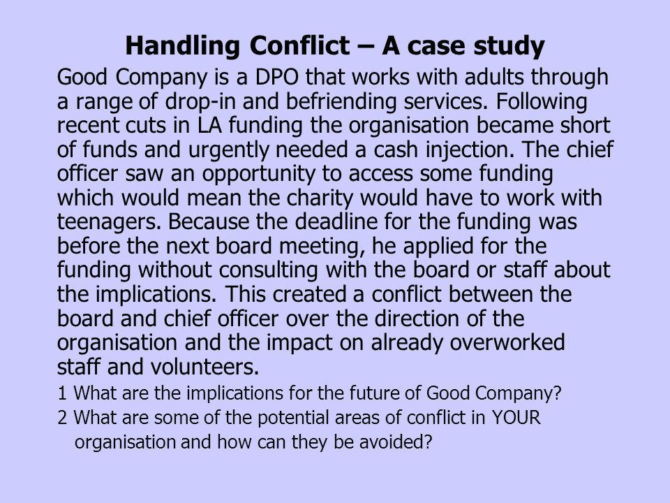 Handling Conflict – A case study Good Company is a DPO that works with adults through a range of drop-in and befriending services. Following recent cu