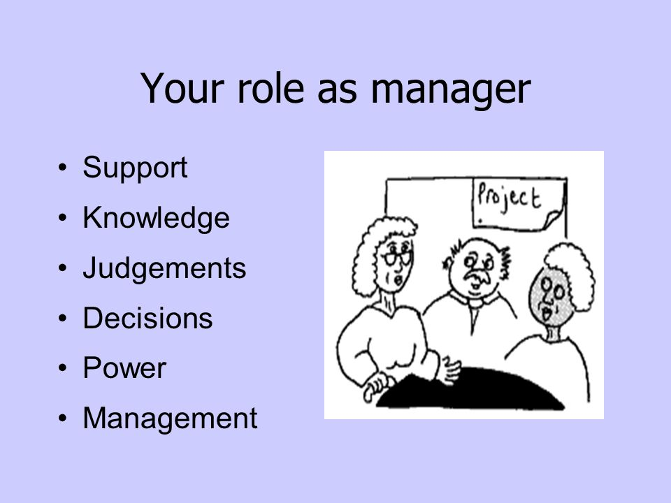 Your role as manager Support Knowledge Judgements Decisions Power Management