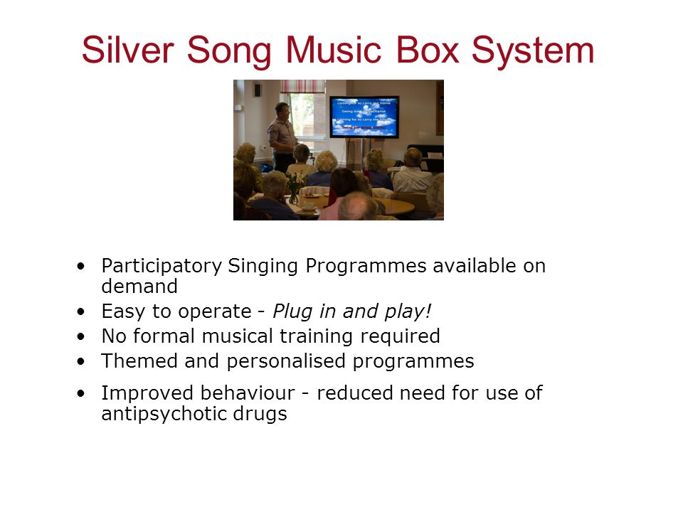 Silver Song Music Box System Participatory Singing Programmes available on demand Easy to operate - Plug in and play! No formal musical training requi