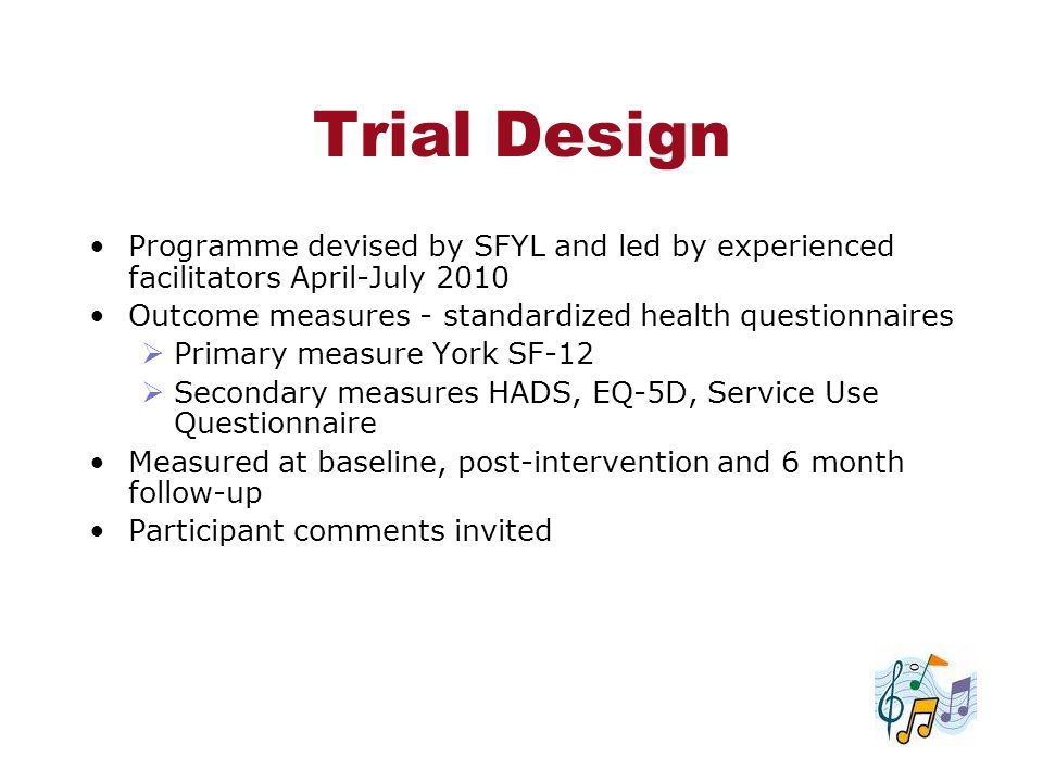 Trial Design Programme devised by SFYL and led by experienced facilitators April-July 2010 Outcome measures - standardized health questionnaires Prima