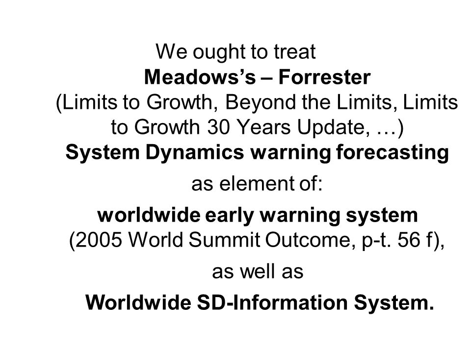We ought to treat Meadowss – Forrester (Limits to Growth, Beyond the Limits, Limits to Growth 30 Years Update, …) System Dynamics warning forecasting