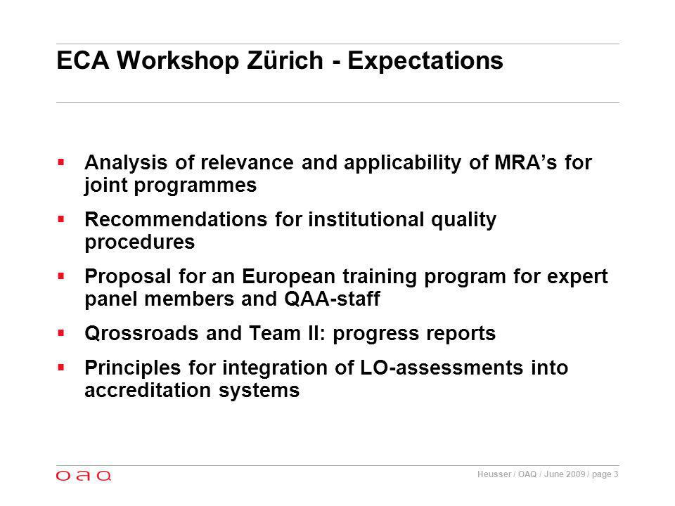 Heusser / OAQ / June 2009 / page 4 ECA Workshop Zürich - Organisation Welcome address by Martina Weiss (SUC) and guest speech by Nick Harris (UK) Progress reports of WGs 1-4 WLAN access for all ECA members in ETHZ Eating, breaks and social program: special announcements by OAQ