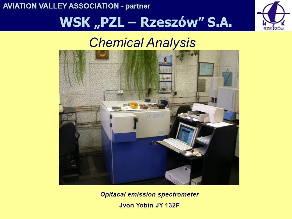 Chemical Analysis Opitacal emission spectrometer Jvon Yobin JY 132F AVIATION VALLEY ASSOCIATION- partner AVIATION VALLEY ASSOCIATION - partner WSK PZL – Rzeszów S.A.