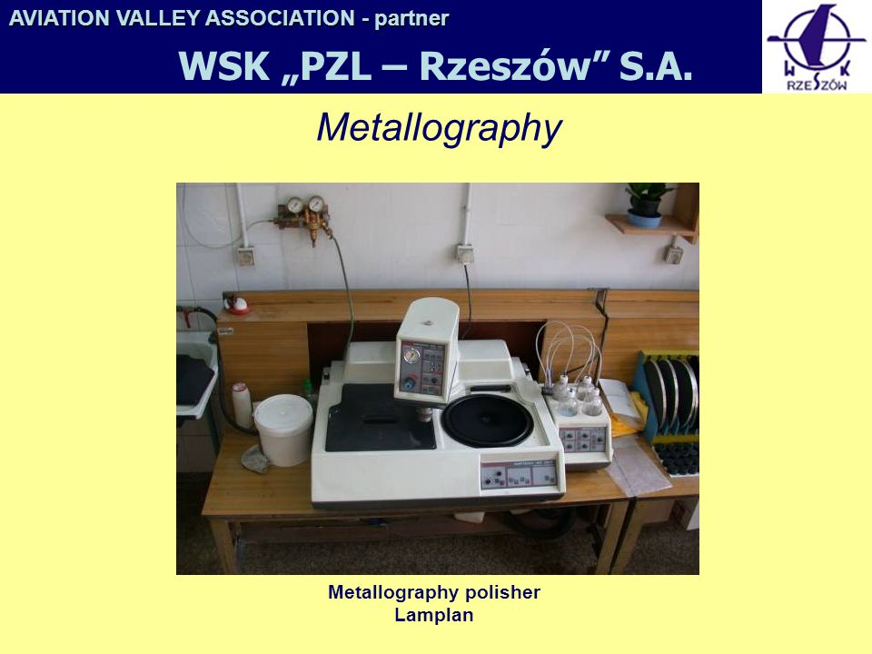 Metallography polisher Lamplan Metallography AVIATION VALLEY ASSOCIATION- partner AVIATION VALLEY ASSOCIATION - partner WSK PZL – Rzeszów S.A.