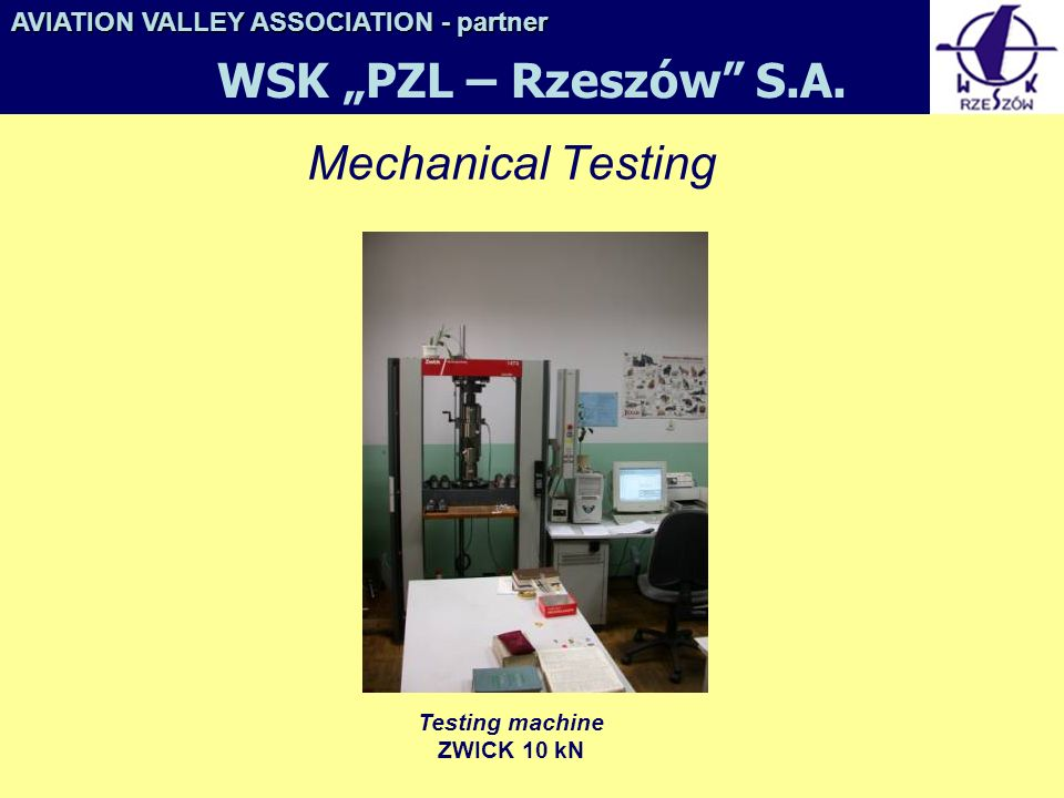 Mechanical Testing Testing machine ZWICK 10 kN AVIATION VALLEY ASSOCIATION- partner AVIATION VALLEY ASSOCIATION - partner WSK PZL – Rzeszów S.A.
