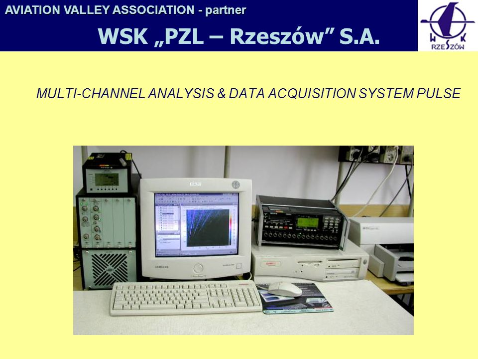 MULTI-CHANNEL ANALYSIS & DATA ACQUISITION SYSTEM PULSE AVIATION VALLEY ASSOCIATION- partner AVIATION VALLEY ASSOCIATION - partner WSK PZL – Rzeszów S.A.