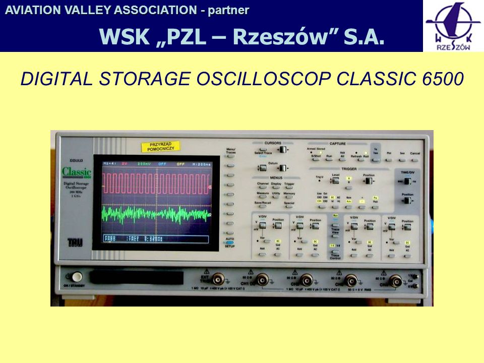 DIGITAL STORAGE OSCILLOSCOP CLASSIC 6500 AVIATION VALLEY ASSOCIATION- partner AVIATION VALLEY ASSOCIATION - partner WSK PZL – Rzeszów S.A.