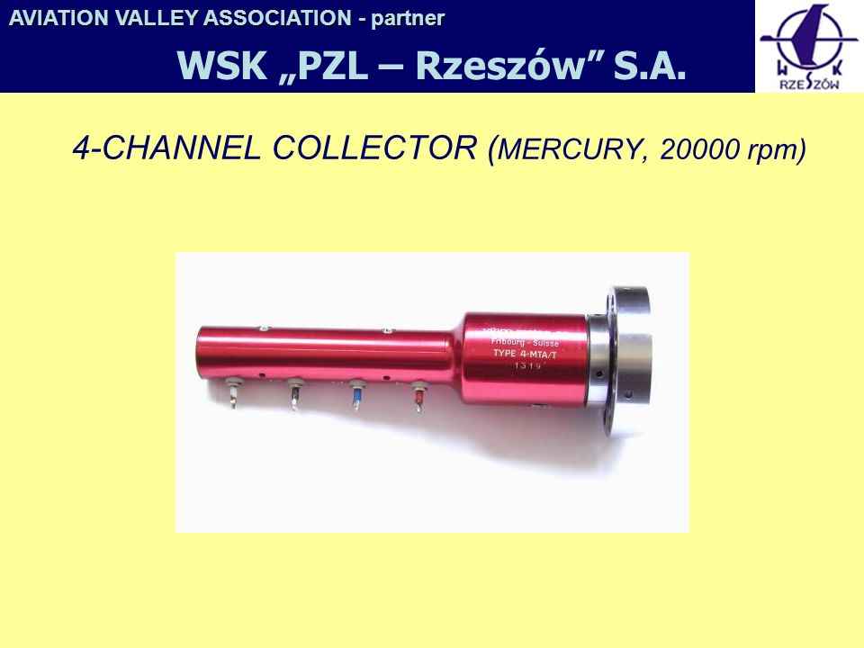 4-CHANNEL COLLECTOR ( MERCURY, 20000 rpm) AVIATION VALLEY ASSOCIATION- partner AVIATION VALLEY ASSOCIATION - partner WSK PZL – Rzeszów S.A.