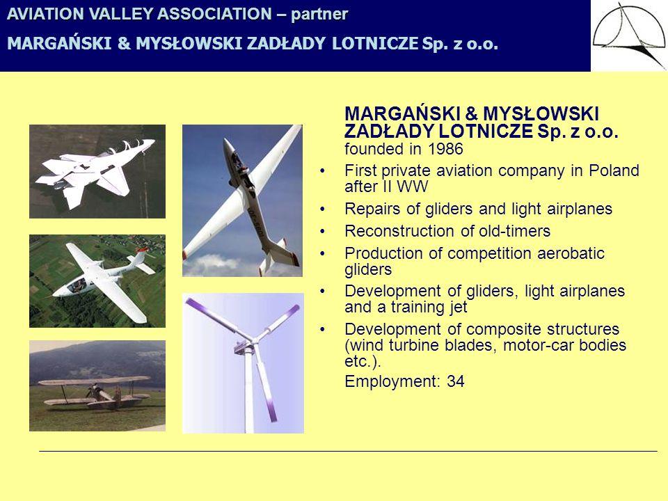 MARGAŃSKI & MYSŁOWSKI ZADŁADY LOTNICZE Sp. z o.o. founded in 1986 First private aviation company in Poland after II WW Repairs of gliders and light ai