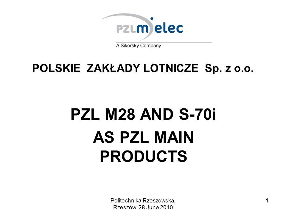 Politechnika Rzeszowska, Rzeszów, 28 June 2010 2 PZL – firm with more than 70 years tradition 1938: Państwowe Zakłady Lotnicze - Wytwórnia Płatowców nr 2 is established in Mielec as part of COP (Central Industrial Region) After WWII: Wytwórnia Sprzętu Komunikacyjnego with products as: –MiG-15, MiG-17 –TS-8 Bies –TS-11 Iskra –AN-2 –M-15 –PZL M20 (Piper Seneca licence) –AN-28 –PZL M18 –PZL M26 –I-22 IRYDA –PZL M28