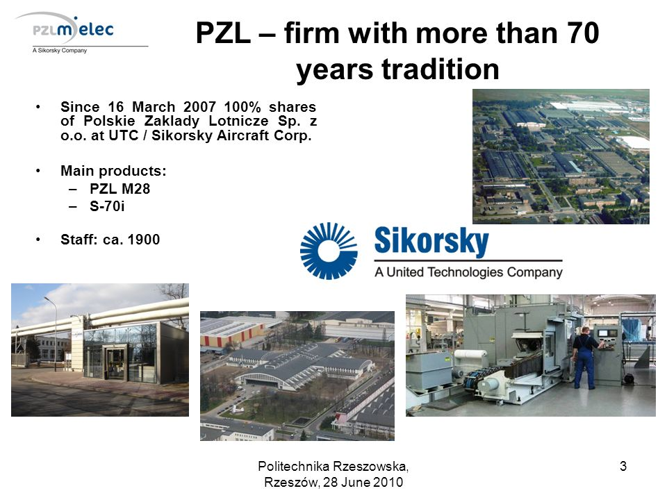 Politechnika Rzeszowska, Rzeszów, 28 June 2010 3 PZL – firm with more than 70 years tradition Since 16 March 2007 100% shares of Polskie Zaklady Lotni