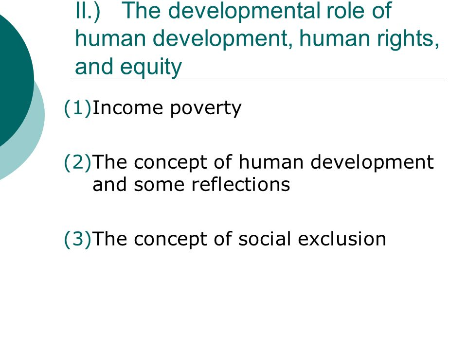 II.)The developmental role of human development, human rights, and equity (1)Income poverty (2)The concept of human development and some reflections (