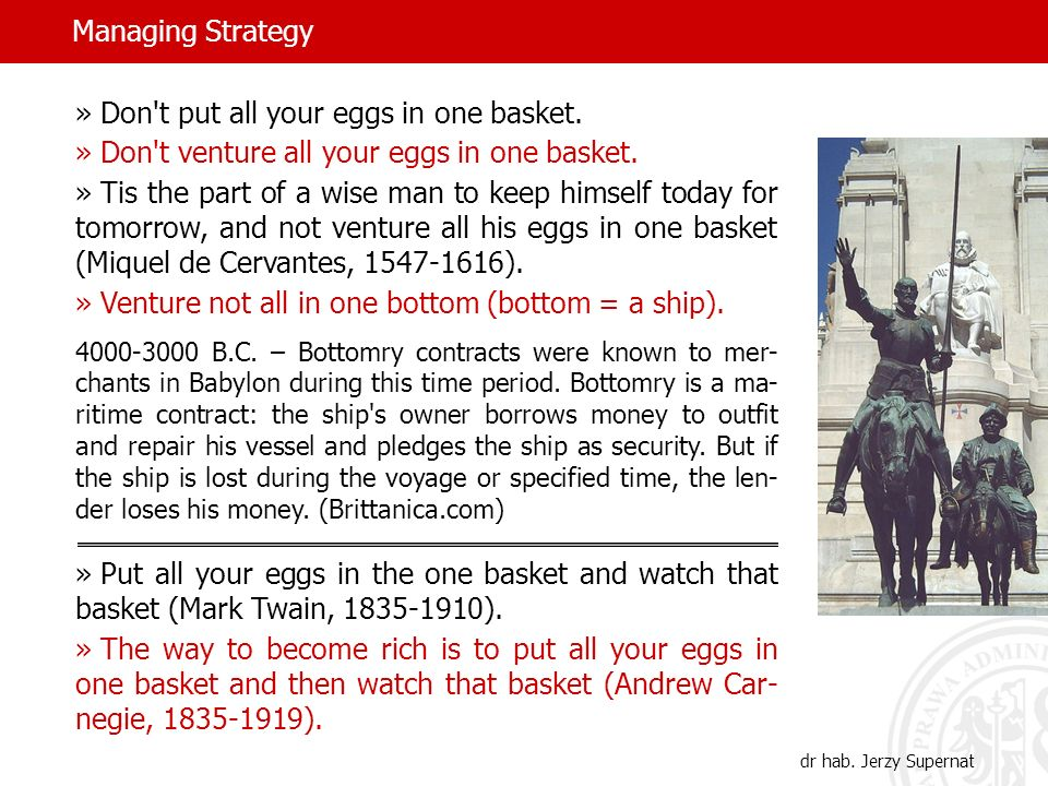 Managing Strategy dr hab. Jerzy Supernat » Don t put all your eggs in one basket.