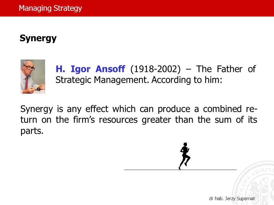 Managing Strategy dr hab. Jerzy Supernat Synergy H.