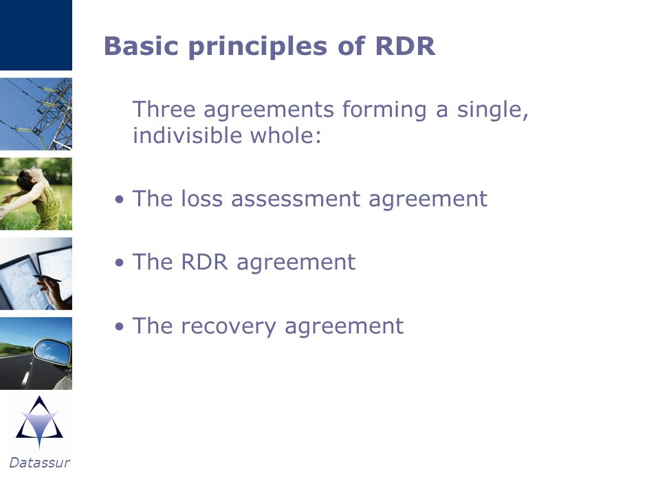 Datassur Three agreements forming a single, indivisible whole: The loss assessment agreement The RDR agreement The recovery agreement Basic principles